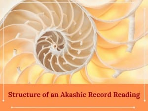 Structure of an Akashic Record Reading by Cheryl Marlene