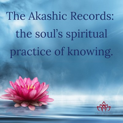 The Akashic Records are the Soul's Spiritual Practice of Knowing by Cheryl Marlene