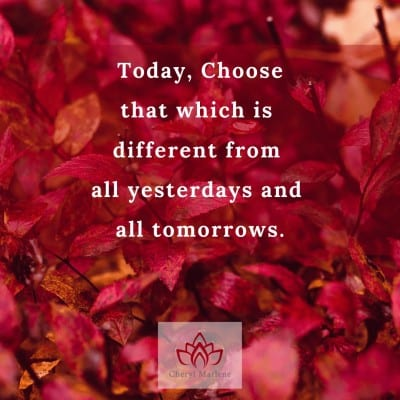 The Choice of Today by Cheryl Marlene