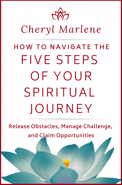 How to Navigate the Five Steps of Your Spiritual Journey by Cheryl Marlene