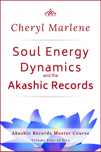Soul Energy Dynamics and the Akashic Records by Cheryl Marlene