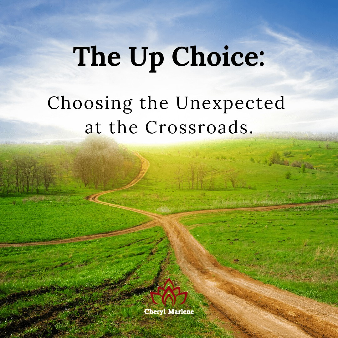 The Up Choice at the Crossroads by Cheryl Marlene