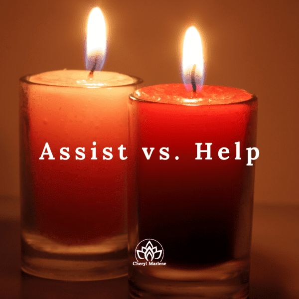 Assist versus Help by Cheryl Marlene