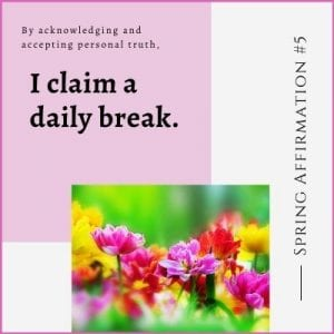 Spring Affirmation Week 5 by Cheryl Marlene