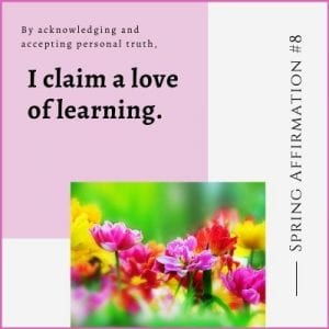 Spring Affirmation Week 8 by Cheryl Marlene