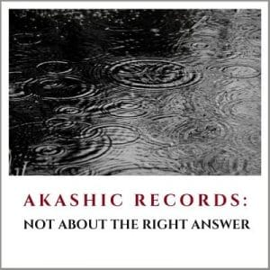 Akashic Records: Not About the Right Answer by Cheryl Marlene