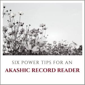 Six Power Tips for an Akashic Record Reader by Cheryl Marlene