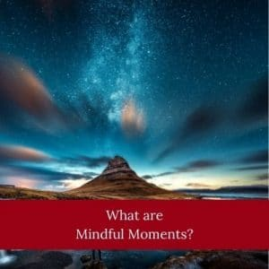 What are Mindful Moments? by Cheryl Marlene
